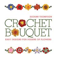Crochet Bouquet Easy Designs for Dozens of Flowers by Thompson, Suzann, 9781600591242