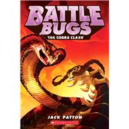 The Cobra Clash (Battle Bugs #5) by Patton, Jack, 9780545791243