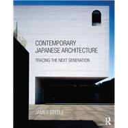 Contemporary Japanese Architecture and the Next Generation by Steele; James, 9781138941243