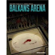 Balkans Arena by Thirault, Philippe; Macan, Darko; Miguel, Jorge, 9781594651243