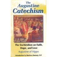The Augustine Catechism: The Enchiridion on Faith, Hope, and Love by Augustine of Hippo, 9781565481244