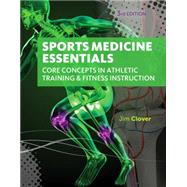 Sports Medicine Essentials Core Concepts in Athletic Training & Fitness Instruction (with Premium Web Site Printed Access Card 2 terms (12 months)) by Clover, Jim, 9781133281245