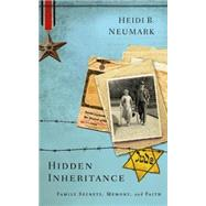 Hidden Inheritance: Family Secrets, Memory, and Faith by Neumark, Heidi B., 9781630881245