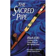 The Sacred Pipe: Black Elk's Account of the Seven Rites of the Oglala Sioux by Brown, Sally, 9780806121246