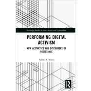 Performing Digital Activism: New Aesthetics and Discourses of Resistance by Vlavo; Fidele, 9781138911246