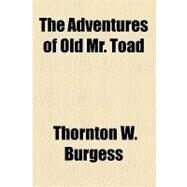 The Adventures of Old Mr. Toad by Burgess, Thornton W., 9781153691246