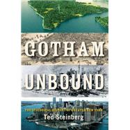 Gotham Unbound The Ecological History of Greater New York by Steinberg, Ted, 9781476741246