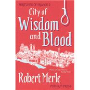 City of Wisdom and Blood by Merle, Robert; Kline, T. Jefferson, 9781782271246