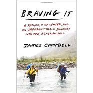 Braving It by Campbell, James, 9780307461247