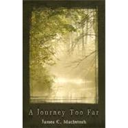 A Journey Too Far by Macintosh, James C., 9780741461247