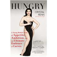 Hungry : A Young Model's Story of Appetite, Ambition and the Ultimate Embrace of Curves by Renn, Crystal; Ingall, Marjorie, 9781439101247
