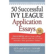 50 Successful Ivy League Application Essays by Tanabe, Gen; Tanabe, Kelly, 9781617601248
