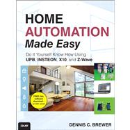 Home Automation Made Easy Do It Yourself Know How Using UPB, Insteon, X10 and Z-Wave