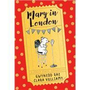 Mary in London by Rae, Gwynedd; Vulliamy, Clara, 9781405281249