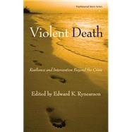 Violent Death: Resilience and Intervention Beyond the Crisis by Rynearson; Edward K., 9780415861250