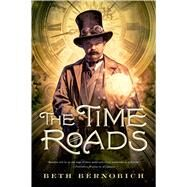 The Time Roads by Bernobich, Beth, 9780765331250