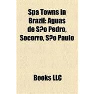 Spa Towns in Brazil : guas de So Pedro, Socorro, So Paulo by , 9781156901250