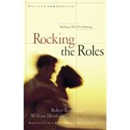 Rocking the Roles : Building a Win-Win Marriage by Lewis, Robert, 9781576831250