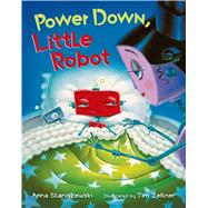Power Down, Little Robot by Staniszewski, Anna; Zeltner, Tim, 9781627791250