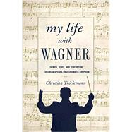 My Life With Wagner by Thielemann, Christian; Bell, Anthea, 9781681771250