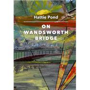 On Wandsworth Bridge by Pond, Hattie; Stubbe, Num, 9781909631250
