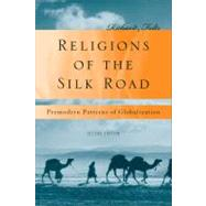 Religions of the Silk Road Premodern Patterns of Globalization by Foltz, Richard, 9780230621251