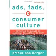 Ads, Fads, and Consumer Culture Advertising's Impact on American Character and Society by Berger, Arthur Asa, 9781442241251