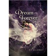 Dream Forever A Novel by Alloway, Kit, 9781250001252