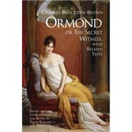 Ormond : Or the Secret Witness, with Related Texts by Brown, Charles Brockden; Barnard, Philip; Shapiro, Stephen, 9781603841252