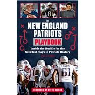 The New England Patriots Playbook: Inside the Huddle for the Greatest Plays in Patriots History by Glennon, Sean; Nelson, Steve, 9781629371252