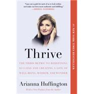 Thrive: The Third Metric to Redefining Success and Creating a Life of Well-being, Wisdom, and Wonder by Huffington, Arianna, 9780804141253