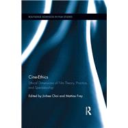 Cine-Ethics: Ethical Dimensions of Film Theory, Practice, and Spectatorship by Choi; Jinhee, 9780415821254