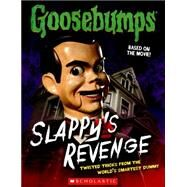 Goosebumps The Movie: Slappy's Revenge Twisted Tricks from the World's Smartest Dummy by Heller, Jason, 9780545821254