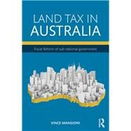 Land Tax in Australia: Fiscal Reform of sub-national government by Mangioni; Vincent, 9781138831254