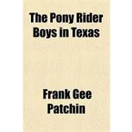 The Pony Rider Boys in Texas by Patchin, Frank Gee, 9781153751254