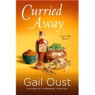 Curried Away A Spice Shop Mystery by Oust, Gail, 9781250081254