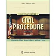 An Illustrated Guide To Civil Procedure by Allen, Michael P.; Bent, Jason R.; Finch, Michael, 9781454881254