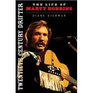 Twentieth Century Drifter: The Life of Marty Robbins by Diekman, Diane, 9780252081255