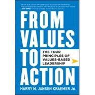 From Values to Action : The Four Principles of Values-Based Leadership by Kraemer, Harry M., 9780470881255