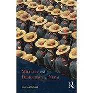 Military and Democracy in Nepal by Adhikari; Indra, 9781138821255