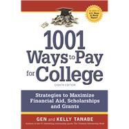 1001 Ways to Pay for College Strategies to Maximize Financial Aid, Scholarships and Grants by Tanabe, Gen; Tanabe, Kelly, 9781617601255