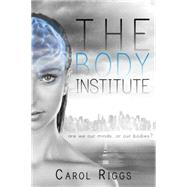 The Body Institute by Riggs, Carol, 9781633751255