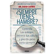 Siempre tienes hambre? / Always Hungry? by Ludwig, David, 9786075271255