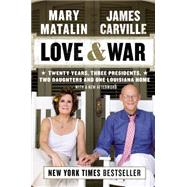 Love & War Twenty Years, Three Presidents, Two Daughters, and One Louisiana Home by Carville, James; Matalin, Mary, 9780142181256