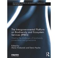 The Intergovernmental Platform on Biodiversity and Ecosystem Services (IPBES): Meeting the challenge of biodiversity conservation and governance by Hrabanski; Marie, 9781138121256