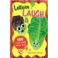 Lettuce Laugh 600 Corny Jokes About Food by Wing, Natasha, 9781454931256