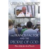 The Francis Factor and the People of God: New Life for the Church by Arbuckle, Gerald, 9781626981256