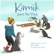 Kamik Joins the Pack by Baker, Darryl; Leng, Qin, 9781772271256
