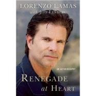 Renegade at Heart: An Autobiography by Lamas, Lorenzo; Lenburg, Jeff (CON), 9781941631256