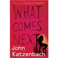 What Comes Next by Katzenbach, John, 9780802121257